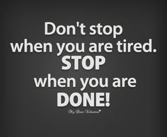 Quotes and Motivation QUOTATION - Image : As the quote says - Description Don't Stop When You Are Tired Stop When you are done! Sharing is love, Study Quotes, Work Quotes, Quotes Quotes, Status Quotes, Short Inspirational Quotes, Inspiring Quotes, Powerful Quotes, Tired Quotes, Strong Quotes