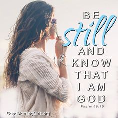 Be still and know that I am God Psalm 49:19
