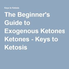 The Beginner's Guide to Exogenous Ketones - Keys to Ketosis