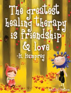 Mental illness quote: The greatest healing therapy is friendship & love.   www.HealthyPlace.com