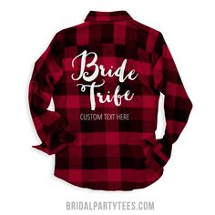 There's nothing cuter than custom flannels! Celebrate the bride to be with matching bride tribe plaid flannel shirts. Put your own custom text on this long sleeve comfy shirt and wear it to all your bachelorette party festivities.