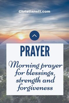 Morning prayer for blessings, strength and forgiveness - ChristiansTT