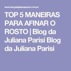 TOP 5 MANEIRAS PARA AFINAR O ROSTO | Blog da Juliana Parisi Blog da Juliana Parisi