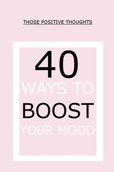 When life gives you lemons you can count on a few things to bring your spirits up. Here are 40 ways to boost your mood!
