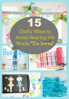 """15 Crafty Ways to Avoid Hearing the Words """"I'm bored""""."""