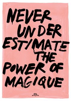 Never underestimate the power of magique!