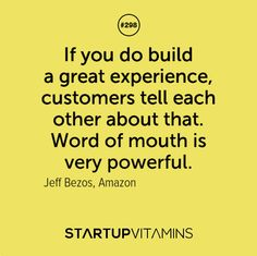 """""""If you do build a great experience, customers tell each other about that. Word of mouth is very powerful. Startup Quotes, Business Motivational Quotes, Entrepreneur Quotes, Business Quotes, Business Tips, I Go To Work, Going To Work, Customer Service Quotes, Customer Experience"""