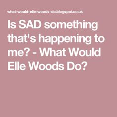 Is SAD something that's happening to me?  - What Would Elle Woods Do?