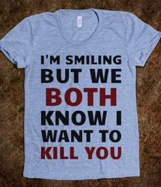 "FUNNY SHIRT: ""I'm Smiling But We Both Know I Want to Kill You"""
