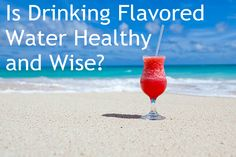 Is #Drinking Flavored #Water #Healthy and Wise?