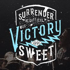 """""""Surrender is  difficult, but victory is so sweet.""""  Inspired by Levi The Poet"""