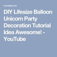 DIY Lifesize Balloon Unicorn Party Decoration Tutorial Idea  Awesome! - YouTube