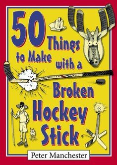 Don't throw away your broken hockey sticks because they can still be of use! I bought this book and I recommend it.