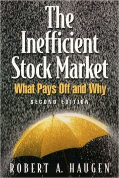 The Inefficient Stock Market: What Pays off and Why: Amazon.co.uk: Robert A. Haugen: 9780130323668: Books