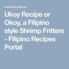 Ukoy Recipe or Okoy, a Filipino style Shrimp Fritters - Filipino Recipes Portal