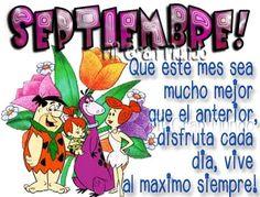 Septiembre! Que este mes mucho mejor que el anterior, disfruta cada día, vive al máximo siempre!