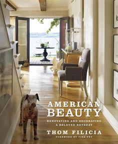 American Beauty - Renovating and Decorating a Beloved Retreat by Thom Filicia
