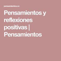Pensamientos y reflexiones positivas   Pensamientos