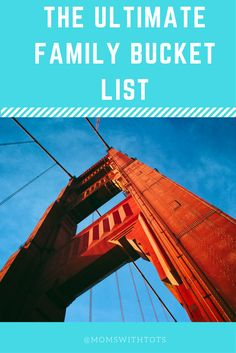 The Ultimate Family Bucket List. Sit down with the kids and come up with a Bucket List for the entire family to enjoy!