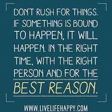 Don't rush for things. If something is bound to happen, it will happen... #Daily #Inspirational #Quotes