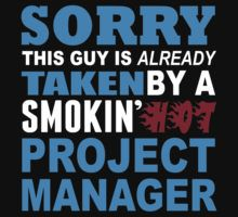 Sorry This Guy is Already Taken By a Smokin Hot Project Manager - Tshirts & Accesoories by johndavid2015
