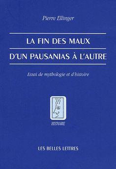 Pierre Ellinger, La Fin des maux. D'un Pausanias à l'autre, Essai de mythologie et d'histoire Greek And Roman Mythology