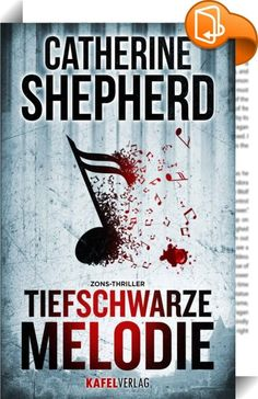 """Tiefschwarze Melodie : """"Tiefschwarze Melodie"""", der fünfte Zons-Thriller von Catherine Shepherd. Nr. 1 der E-Book Charts"""