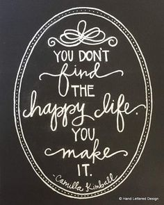 """""""You don't find the happy life. You make it"""" The Happy Life Motivational Print Hand by HandLetteredDesign. chalk art chalkboard art Camilla kimball quote inspirational chalk art by pauline Inspirational Quotes About Success, New Quotes, Happy Quotes, Positive Quotes, Life Quotes, Happiness Quotes, House Quotes, Work Quotes, Wisdom Quotes"""