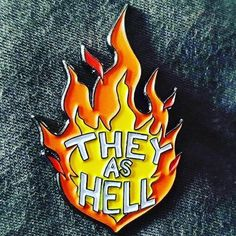 Just wanted you to know that the They As Hell pin is still available in my Etsy shop! 🔥🔥🔥 Wear your Pronouns…