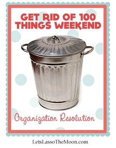 Fastest way to get your life on track!.... Yup, Get Rid of 100 Things Weekend! We can do it! Organization Resolution // #clean, #organize