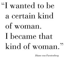 I wanted to be a certain kind of woman.  I became that kind of woman. #Woman #Allure #Quote