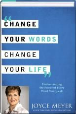 """""""Change Your Words, Change Your Life"""" By Joyce Meyer"""