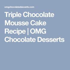 Triple Chocolate Mousse Cake Recipe | OMG Chocolate Desserts