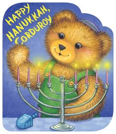 Holiday Favorites--HAPPY HANUKKAH, CORDUROY by Don Freeman & Illustrated by Lisa McCue--Celebrate the festival of lights with Corduroy.