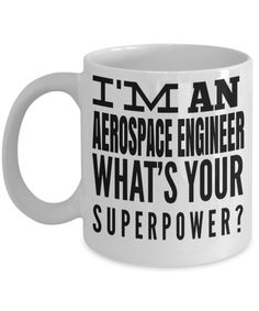 Funny Aerospace Engineering Gifts - Aerospace Engineer Mug - I am an Aerospace Engineer Whats Your Superpower