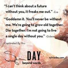 """Teaser of """"Captivated by You."""" Book in The Crossfire series by Sylvia Day. Hope there's a release date soon. Like at least this year! Sylvia Day Crossfire Series, Gideon Cross, Growing Old Together, Favorite Book Quotes, Day Book, Book Boyfriends, Romantic Quotes, Romance Books, Book Nerd"""