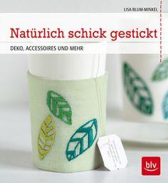 """""""Natürlich schick gestickt"""" von Lisa Blum-Minkel alias June and August: https://www.blv.de/buchdetails/titel/978-3-8354-1180-7-natrlich-schick-gestickt/"""