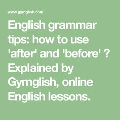 English grammar tips: how to use 'after' and 'before' ? Explained by Gymglish, online English lessons. Grammar Tips, Grammar Rules, Never Been To Spain, French People, Say A Prayer, Improve Your English, Prepositions, English Lessons, English Grammar