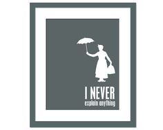 I Never Explain Anything - Art Print - Mary Poppins - Inspirational Motivational Fun Typography Poster - 8 x 10 Wall Art Decor