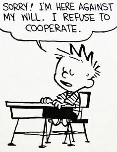 Calvin and Hobbes, DE's CLASSIC PICK of the day (8-8-14)  I'm here against my will. I refuse to cooperate.