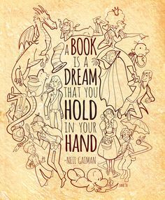 A Book is a Dream that you hold in your hand - Neil Gaiman - Quotes That Will Inspire You to Read Even Neil Gaiman, I Love Books, Good Books, Books To Read, My Books, The Words, Love Reading, Reading Books, Book Quotes