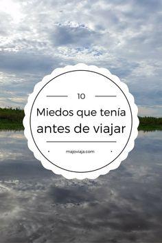 10 Miedos que tuve antes de empezar a viajar. Algunos todavía andan por ahí. #viajar #mujeresviajeras #sudamérica #blog #blogdeviajes