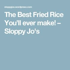 The Best Fried Rice You'll ever make! – Sloppy Jo's