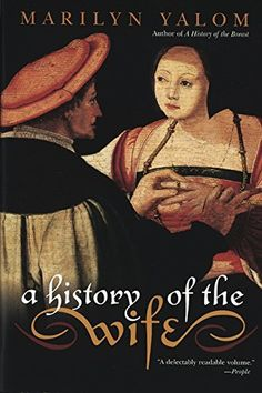 A History of the Wife by Marilyn Yalom https://www.amazon.com/dp/0060931566/ref=cm_sw_r_pi_dp_x_M1xryb74ZH9H3