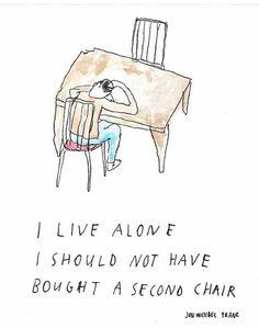 Eu vivo sozinho. Não deveria ter comprado uma segunda cadeira.