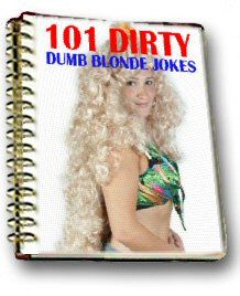 We all love those dirty jokes about oversexed dumb blonde girls!   So, here we present 101 of them at their dirtiest in one hilarious ebook!  STRICTLY ADULTS ONLY! $1