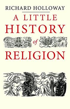'A Little History of Religion', Richard Holloway.
