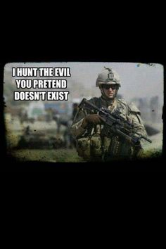 I hunt the evil you pretend doesn't exist