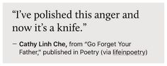 "Cathy Linh Che, from ""Go Forget Your Father"" Pretty Words, Beautiful Words, Writing Tips, Writing Prompts, Poetry Quotes, Me Quotes, Journaling, Mood, Laura Lee"