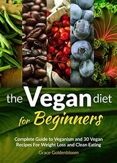 Vegan Diet For Beginners: Complete Guide to Veganism and 30 Vegan Recipes For Weight Loss and Clean Eating, http://www.amazon.com/gp/product/B012EZINJI/ref=cm_sw_r_pi_eb_kzp8zb69SMZ97